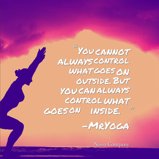 You-cannot-always-control-what-goes-on-outside-but-you-can-always-control-what-goeson-inside-yoga-quote